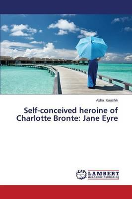 Self-conceived heroine of Charlotte Bronte