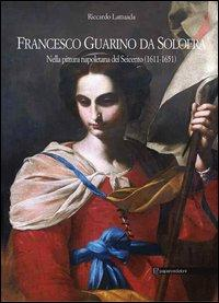Francesco Guarino da Solofra. Nella pittura napoletana del Seicento (1611-1651). Ediz. italiana e inglese