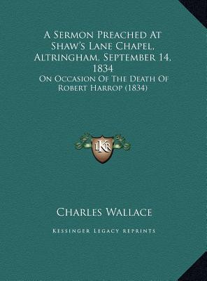 A Sermon Preached at Shaw's Lane Chapel, Altringham, September 14, 1834