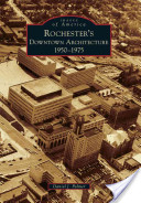 Rochester's Downtown Architecture, 1950-1975