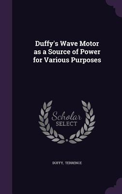 Duffy's Wave Motor as a Source of Power for Various Purposes