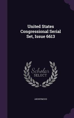 United States Congressional Serial Set, Issue 6613
