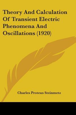 Theory And Calculation Of Transient Electric Phenomena And Oscillations