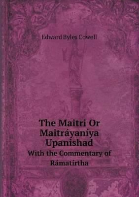The Maitri or Maitrayaniya Upanishad with the Commentary of Ramatirtha