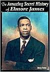 The Amazing Secret History of Elmore James