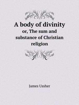 A Body of Divinity Or, the Sum and Substance of Christian Religion