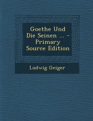 Goethe Und Die Seinen ...