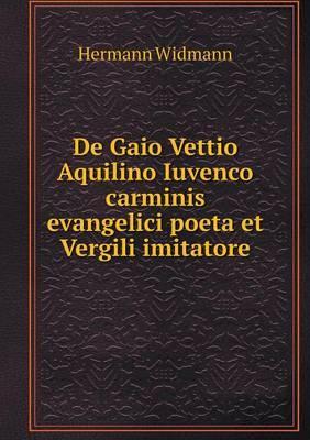 de Gaio Vettio Aquilino Iuvenco Carminis Evangelici Poeta Et Vergili Imitatore