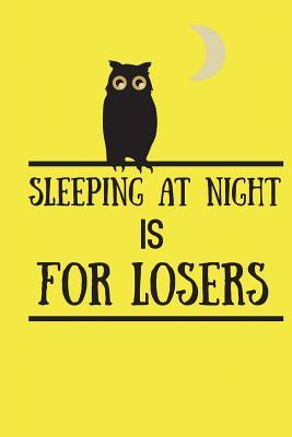 Sleeping At Night Is For Losers