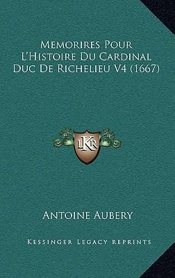 Memorires Pour L'Histoire Du Cardinal Duc de Richelieu V4 (1667)