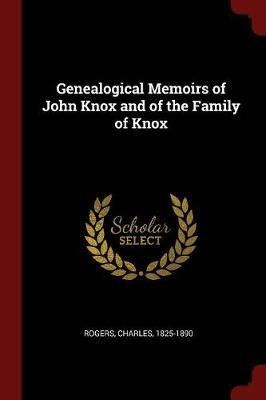 Genealogical Memoirs of John Knox and of the Family of Knox