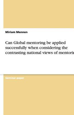 Can Global mentoring be applied successfully when considering the contrasting national views of mentoring?