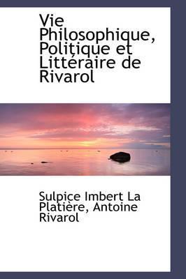 Vie Philosophique, Politique Et Litt Raire de Rivarol