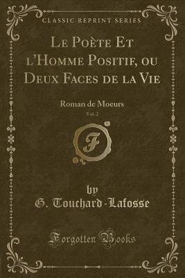 Le Poète Et l'Homme Positif, ou Deux Faces de la Vie, Vol. 2