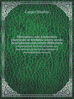 Phytopinax, Seu, Enumeratio Plantarum AB Herbariis Nostro Seculo Descriptarum Cum Earum Differentiis Cui Plurimarum Hactenus AB Iisdem Non ... Descriptiones & Denominationes Accessere