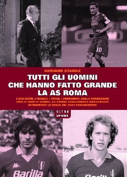 Tutti gli uomini che hanno fatto grande l'AS Roma