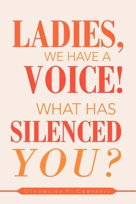 Ladies, We Have a Voice! What Has Silenced You?