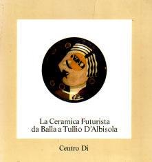 La ceramica futurista da Balla a Tullio D'Albisola