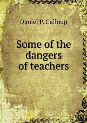 Some of the Dangers of Teachers