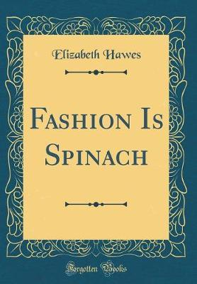 Fashion Is Spinach (Classic Reprint)