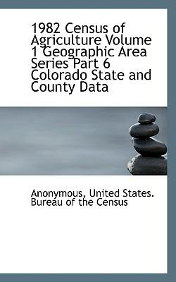 1982 Census of Agriculture Volume 1 Geographic Area Series Part 6 Colorado State and County Data