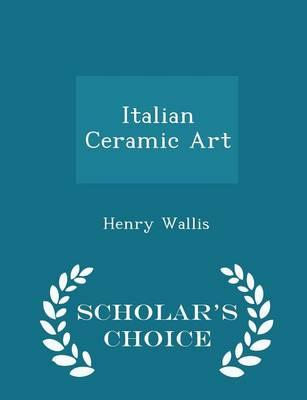 Italian Ceramic Art - Scholar's Choice Edition