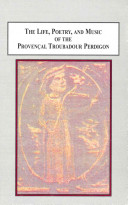 The Life, Poetry, and Music of the Provencal Troubadour Perdigon