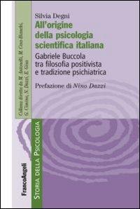 All'origine della psicologia scientifica italiana. Gabriele Buccola tra filosofia positivista e tradizione psichiatrica
