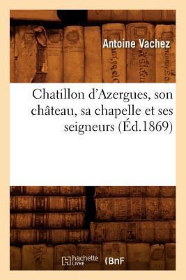 Chatillon d'Azergues, Son Chateau, Sa Chapelle et Ses Seigneurs (ed.1869)