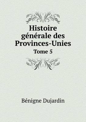 Histoire Generale Des Provinces-Unies Tome 5