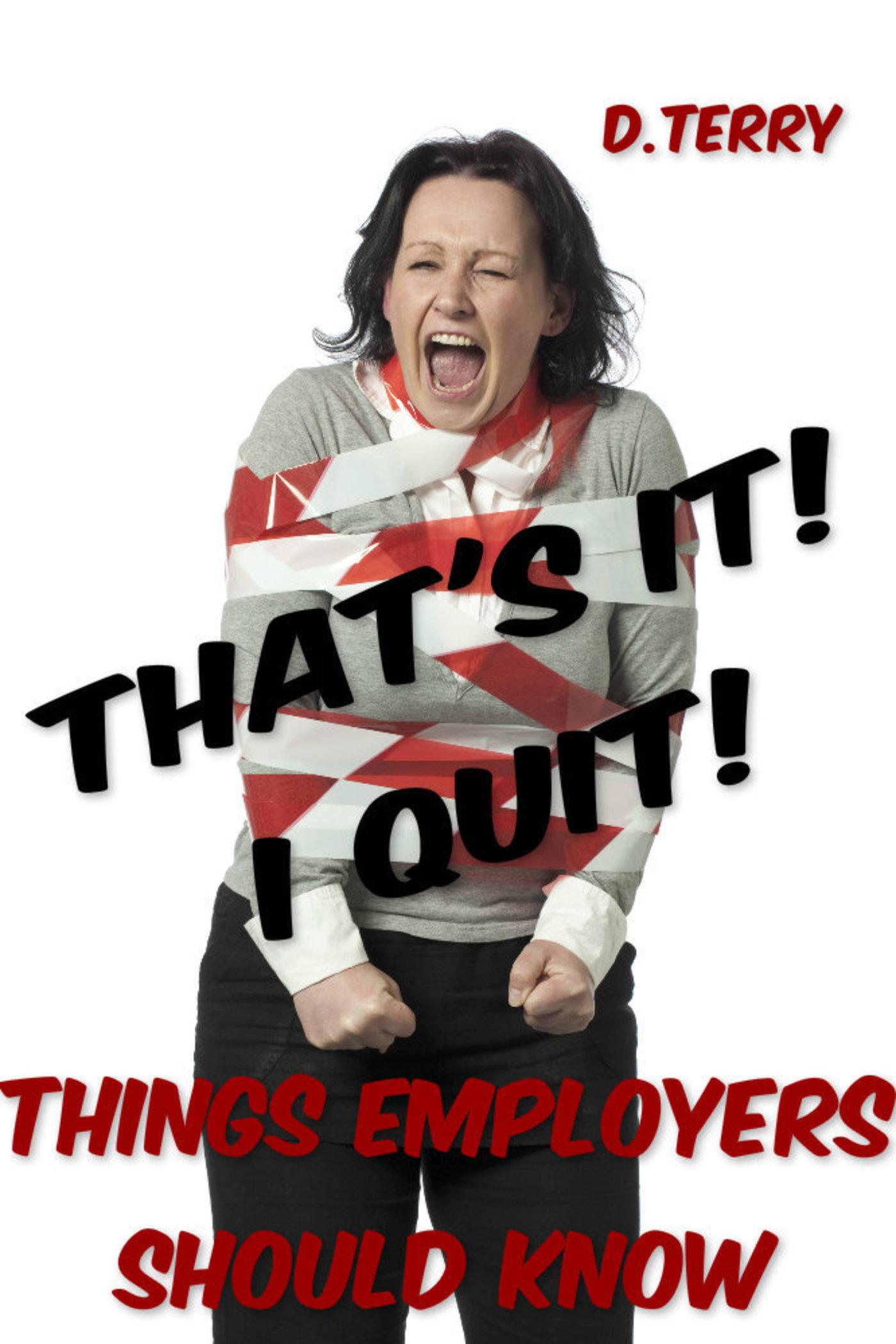 That's It! I Quit!