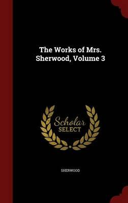 The Works of Mrs. Sherwood; Volume 3