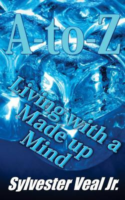 A-to-Z Living With a Made Up Mind