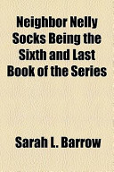 Neighbor Nelly Socks Being the Sixth and Last Book of the Series
