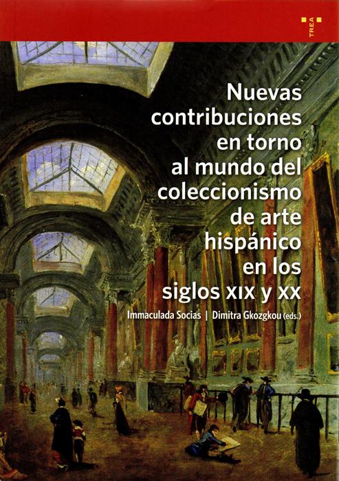 Nuevas contribuciones en torno al mundo del coleccionismo de arte hispánico en los siglos XIX y XX