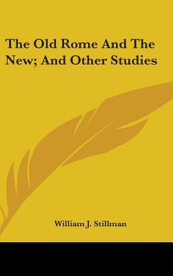 The Old Rome And The New And Other Studies