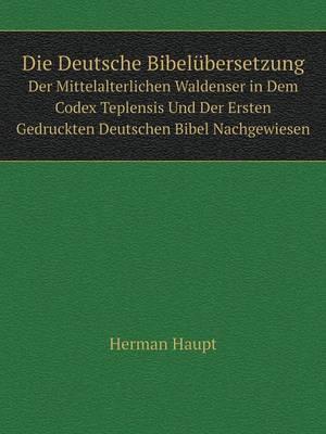 Die Deutsche Bibelubersetzung Der Mittelalterlichen Waldenser in Dem Codex Teplensis Und Der Ersten Gedruckten Deutschen Bibel Nachgewiesen