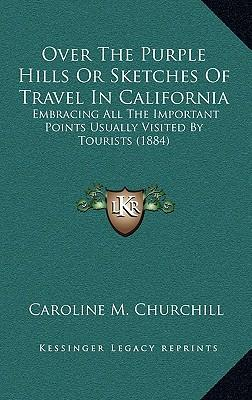 Over the Purple Hills or Sketches of Travel in California
