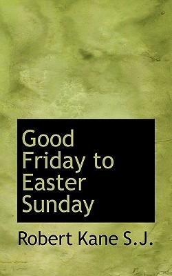 Good Friday to Easter Sunday