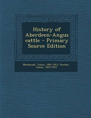 History of Aberdeen-Angus Cattle - Primary Source Edition