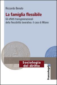La famiglia flessibile. Gli effetti transgenerazionali della flessibilità lavorativa. Il caso di Milano