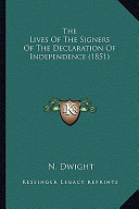 The Lives of the Signers of the Declaration of Independence the Lives of the Signers of the Declaration of Independence (1851) (1851)