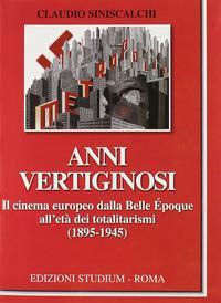 Anni vertiginosi. Il cinema europeo dalla Belle Époque all'età dei totalitarismi (1895-1945)