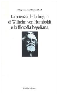 La scienza della lingua di Wilhelm von Humboldt e la filosofia hegeliana