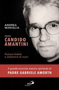 Padre Candido Amantini. Pastore fedele e seduttore di cuori