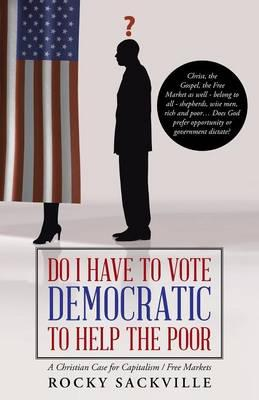 Do I Have to Vote Democratic to Help the Poor