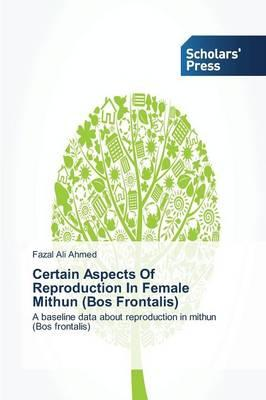Certain Aspects Of Reproduction In Female Mithun (Bos Frontalis)