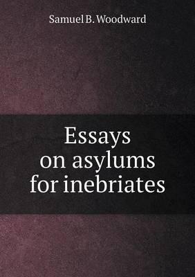 Essays on Asylums for Inebriates