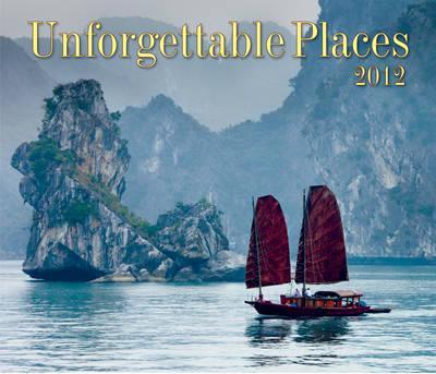 Unforgettable Places 2012 Calendar