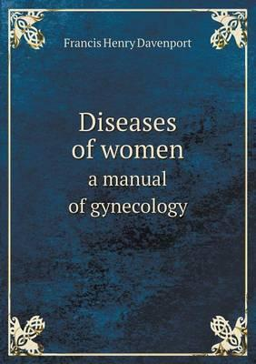 Diseases of Women a Manual of Gynecology